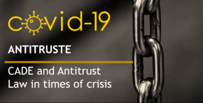 COVID-19 | Antitrust - CADE and Antitrust Law in times of crisis