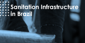 Sanitation Infrastructure in Brazil - A new law and (finally) US$ 130 billion for investment opportunities in the next years