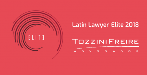 TozziniFreire is highlighted in Latin Lawyer Elite Survey 2018